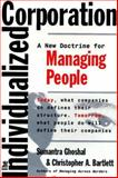 The Individualized Corporation : A New Doctrine for Managing People, Ghoshal, Sumantra and Bartlett, Christopher A., 0887308066