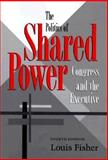 The Politics of Shared Power, Louis Fisher, 0890968063