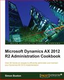 Microsoft Dynamics AX 2012 R2 Administration Cookbook, Simon Buxton, 1849688060