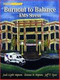 Burnout to Balance : EMS Stress, Hopson, Judi Light and Hopson, Emma H., 0130078069