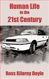 Human Life in the 21st Century, Ross Kilarney Doyle, 143896806X