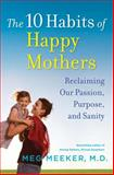 The 10 Habits of Happy Mothers, Meg Meeker, 0345518063