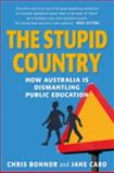 The Stupid Country : How Australia Is Dismantling Public Education, Bonnor, Chris and Caro, Jane, 0868408069