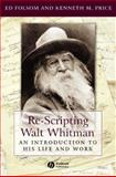 Re-Scripting Walt Whitman : An Introduction to His Life and Work, Folsom, E. D. and Price, Kenneth M., 1405118067