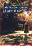 As for Tomorrow I Cannot Say, Diana Neutze, 1892138069