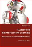 Supervised Reinforcement Learning - Application to an Embodied Mobile Robot, Karla Conn, 3836428067