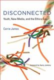 The Digital Disconnect : Youth, New Media, and the Ethics Gap, Carrie James, 0262028069