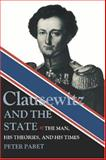 Clausewitz and the State : The Man, His Theories, and His Times, Paret, Peter, 069100806X