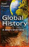 Global History : A Short Overview, Cowen, Noel, 0745628060
