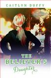 The Believer's Daughter, Caitlyn Duffy, 0983398062