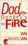 Dad, the Donkey's on Fire, McMullan, Audrey and McMillan, Ian, 0856358061