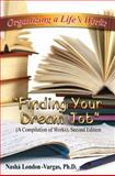 Organizing a Life's Work : Finding Your Dream Job (a Compilation of Works) Second Edition, Ph.D. Nasha London-Vargas, 0991138066