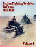 Italian Fighting Vehicles in Focus 1916-1945 Volume 1, Ray Merriam, 1494988062