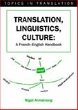 Translation, Linguistics, Culture : A French - English Handbook, Armstrong, Nigel, 1853598062