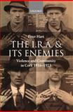 The I. R. A. and Its Enemies : Violence and Community in Cork, 1916-1923, Hart, Peter, 0198208065