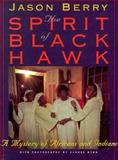 The Spirit of Black Hawk : A Mystery of Africans and Indians, Berry, Jason, 0878058060