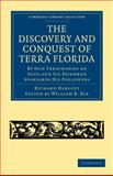 The Discovery and Conquest of Terra Florida, by Don Ferdinando de Soto and Six Hundred Spaniards His Followers : Written by a Gentleman of Elvas, Employed in All the Actions, and Translated out of Portuguese, , 1108008062