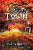 The Mystery Behind The -Town-, Karen Rule, 149312806X