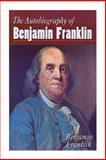 The Autobiography of Benjamin Franklin, Benjamin Franklin, 150042806X