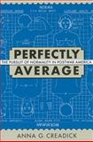 Perfectly Average : The Pursuit of Normality in Postwar America, Creadick, Anna, 1558498060