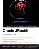 Oracle Jrockit : Develop and Manage Robust Java Applications with Oracle's High-Performance Java Virtual Machine, Hirt, Marcus and Lagergren, Marcus, 1847198066