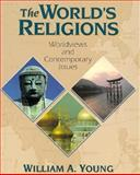 The World's Religions : Worldviews and Contemporary Issues, Young, William A., 0130328065