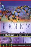 Clinical Genetics : A Short Course, Wilson, Golder N., 0471298069