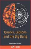 Quarks, Leptons and the Big Bang, Allday, Jonathan, 0750308060
