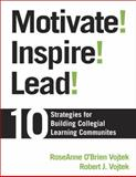 Motivate! Inspire! Lead! : 10 Strategies for Building Collegial Learning Communities, Vojtek, RoseAnne O'Brien, 1412928060