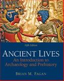 Ancient Lives : An Introduction to Archaeology and Prehistory, Fagan, Brian M., 0205178073