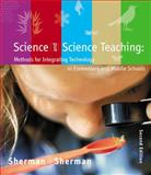 Science and Science Teaching : Methods for Integrating Technology in Elementary and Middle Schools, Sherman, Sharon and Sherman, Robert, 0618318070