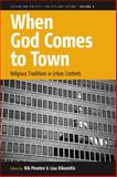 When God Comes to Town : Religious Traditions in Urban Contexts, , 0857458078
