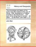 An the Chronology and History of the World, from the Creation to the Year of Christ, 1768, Illustrated in Lvi Tables; of Which Iv Are Introductory, John Blair, 1170408079