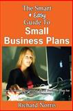 The Smart and Easy Guide to Small Business Plans: How to Write a Successful Small Business Plan for Your Startup Company, Richard Norris, 1493558072