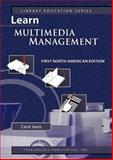 Learn Multimedia Management First North American Edition, Javes, Carol, 1590958071