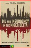 Oil and Insurgency in the Niger Delta : Managing the Complex Politics of Petroviolence, , 1848138075