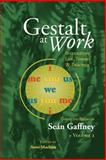 Gestalt at Work : Integrating Life, Theory and Practice, Gaffney, Sean, 1889968072