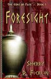 Foresight, Sherry D. Ficklin, 0984098070