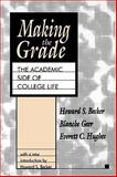 Making the Grade : The Academic Side of College Life, Becker, Howard S., 1560008075