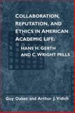 Collaboration, Reputation and Ethics in American Academic Life : Hans H. Gerth and C. Wright Mill, Vidich, Arthur J. and Oakes, Guy, 0252068076