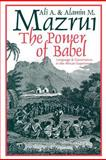 The Power of Babel : Language and Governance in the African Experience, Mazrui, Ali A. and Mazrui, Alamin M., 0852558074