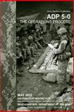 Army Doctrine Publication ADP 5-0 (FM 5-0) the Operations Process May 2012, United States Government US Army, 1479158070