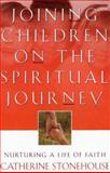 Joining Children on the Spiritual Journey : Nurturing a Life of Faith, Stonehouse, Catherine, 0801058074