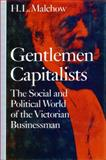 Gentlemen Capitalists : The Social and Political World of the Victorian Businessman, Malchow, H. L., 0804718075