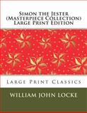 Simon the Jester (Masterpiece Collection) Large Print Edition, William John Locke, 1493528076