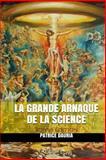 La Grande Arnaque de la Science - Bonus Edition, Patrice Dauria, 149956807X