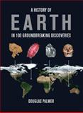 A History of Earth in 100 Groundbreaking Discoveries, Douglas Palmer, 1554078075
