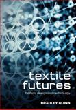 Textile Futures : Fashion, Design and Technology, Quinn, Bradley, 1845208072