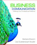 Business Communication : Polishing Your Professional Presence, Snyder, Lisa Gueldenzoph and Shwom, Barbara G., 0136078079
