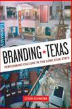 Branding Texas : Performing Culture in the Lone Star State, Clemons, Leigh, 0292718071